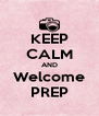 KEEP CALM AND Welcome PREP - Personalised Poster A4 size