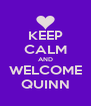 KEEP CALM AND WELCOME QUINN - Personalised Poster A4 size