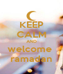 KEEP CALM AND welcome  ramadan - Personalised Poster A4 size