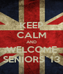 KEEP CALM AND WELCOME SENIORS´13 - Personalised Poster A4 size