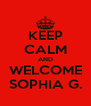 KEEP CALM AND WELCOME SOPHIA G. - Personalised Poster A4 size