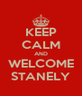 KEEP CALM AND WELCOME STANELY - Personalised Poster A4 size