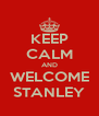 KEEP CALM AND WELCOME STANLEY - Personalised Poster A4 size