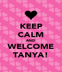 KEEP CALM AND WELCOME TANYA! - Personalised Poster A4 size