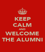 KEEP CALM AND WELCOME THE ALUMNI - Personalised Poster A4 size
