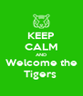 KEEP CALM AND Welcome the Tigers  - Personalised Poster A4 size