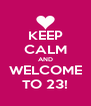 KEEP CALM AND WELCOME TO 23! - Personalised Poster A4 size