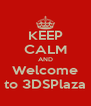 KEEP CALM AND Welcome to 3DSPlaza - Personalised Poster A4 size