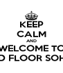 KEEP CALM AND WELCOME TO 3RD FLOOR SOHRE - Personalised Poster A4 size