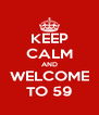 KEEP CALM AND WELCOME TO 59 - Personalised Poster A4 size