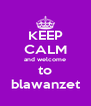 KEEP CALM and welcome to blawanzet - Personalised Poster A4 size