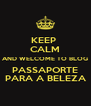 KEEP  CALM AND WELCOME TO BLOG PASSAPORTE PARA A BELEZA - Personalised Poster A4 size