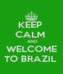 KEEP  CALM   AND WELCOME TO BRAZIL  - Personalised Poster A4 size