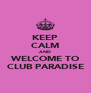 KEEP CALM AND WELCOME TO CLUB PARADISE - Personalised Poster A4 size