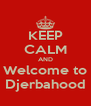 KEEP CALM AND Welcome to Djerbahood - Personalised Poster A4 size