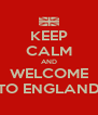 KEEP CALM AND WELCOME TO ENGLAND - Personalised Poster A4 size