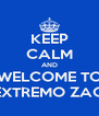 KEEP CALM AND WELCOME TO EXTREMO ZAO - Personalised Poster A4 size
