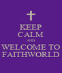 KEEP CALM AND WELCOME TO FAITHWORLD - Personalised Poster A4 size