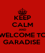 KEEP CALM AND WELCOME TO GARADISE  - Personalised Poster A4 size