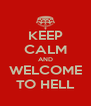 KEEP CALM AND WELCOME TO HELL - Personalised Poster A4 size