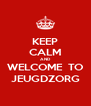 KEEP CALM AND WELCOME  TO JEUGDZORG - Personalised Poster A4 size