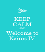 KEEP CALM AND Welcome to Kairos IV - Personalised Poster A4 size