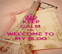 KEEP CALM AND WELCOME TO MY BLOG - Personalised Poster A4 size