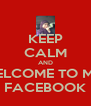 KEEP CALM AND WELCOME TO MY  FACEBOOK - Personalised Poster A4 size