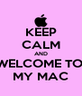 KEEP CALM AND WELCOME TO  MY MAC - Personalised Poster A4 size
