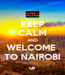 KEEP CALM AND WELCOME  TO NAIROBI - Personalised Poster A4 size
