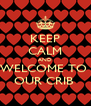 KEEP CALM AND WELCOME TO  OUR CRIB  - Personalised Poster A4 size