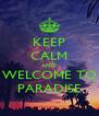 KEEP CALM AND WELCOME TO PARADISE - Personalised Poster A4 size