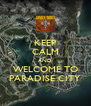 KEEP CALM AND WELCOME TO PARADISE CITY - Personalised Poster A4 size