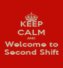 KEEP CALM AND Welcome to Second Shift - Personalised Poster A4 size