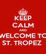 KEEP CALM AND WELCOME TO ST. TROPEZ  - Personalised Poster A4 size