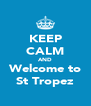 KEEP CALM AND Welcome to St Tropez - Personalised Poster A4 size
