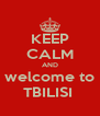 KEEP CALM AND welcome to TBILISI  - Personalised Poster A4 size