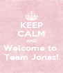 KEEP CALM AND Welcome to  Team Jonas! - Personalised Poster A4 size