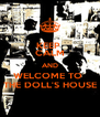 KEEP  CALM AND WELCOME TO  THE DOLL'S HOUSE - Personalised Poster A4 size