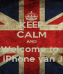 KEEP CALM AND Welcome to  The iPhone van Jens - Personalised Poster A4 size