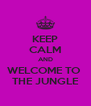 KEEP CALM AND WELCOME TO  THE JUNGLE - Personalised Poster A4 size
