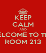 KEEP CALM AND WELCOME TO THE  ROOM 213 - Personalised Poster A4 size