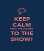 KEEP CALM AND WELCOME TO THE SHOW! - Personalised Poster A4 size