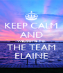 KEEP CALM AND WELCOME TO THE TEAM ELAINE - Personalised Poster A4 size