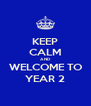 KEEP CALM AND WELCOME TO YEAR 2 - Personalised Poster A4 size