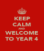 KEEP CALM AND WELCOME TO YEAR 4 - Personalised Poster A4 size