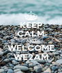 KEEP CALM AND WELCOME WE2AM - Personalised Poster A4 size