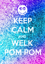 KEEP CALM AND WELK POM POM - Personalised Poster A4 size