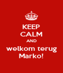 KEEP CALM AND welkom terug Marko! - Personalised Poster A4 size
