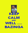 KEEP CALM AND WELL .... BAZINGA - Personalised Poster A4 size